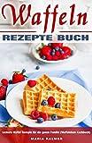 Waffeln Rezepte Buch Leckere Waffel Rezepte für die ganze Familie (Waffeleisen Kochbuch)