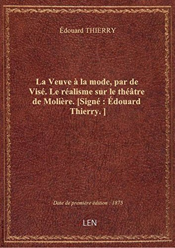 La Veuve à la mode, par de Visé. Le réalisme sur le théâtre de Molière. [Signé : Édouard Thierry.]