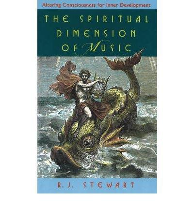The Spiritual Dimensions of Music: Altering Consciousness for Inner Development (/I>) Stewart, R J ( Author ) Nov-01-1990 Paperback