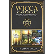 Wicca Starter Kit: Wicca for Beginners, Finding Your Path, and Living a Magical Life
