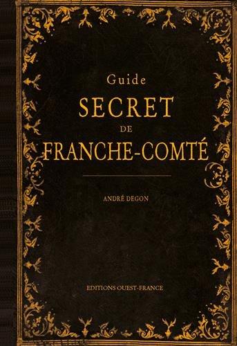 GUIDE SECRET DE FRANCHE COMTE par André DEGON