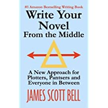 Write Your Novel From The Middle: A New Approach for Plotters, Pantsers and Everyone in Between by James Scott Bell (2014-03-15)