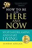 How to be in the Here and Now