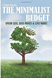 The Minimalist Budget: Spend Less, Save Money and Live More with Minimalism