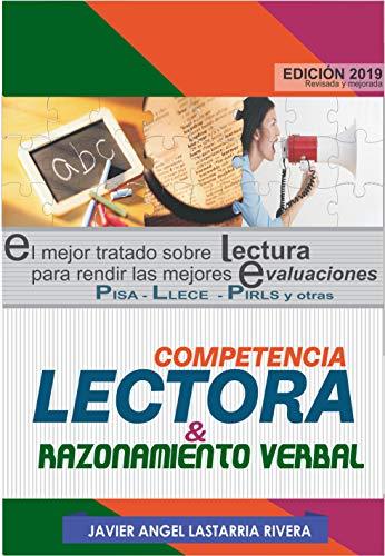 Competencia Lectora y Razonamiento Verbal: El mejor tratado sobre LECTURA para rendir las mejores EVLUACIONES: PISA - LLESE - PIRLS (Compilaciones nº 3)