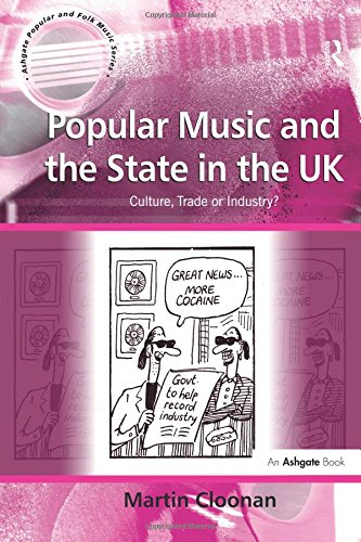 Popular Music and the State in the UK: Culture, Trade or Industry? (Ashgate Popular and Folk Music Series) por Martin Cloonan