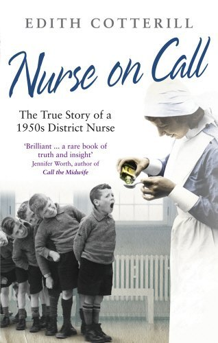Nurse on Call: The True Story of a 1950s District Nurse by Edith Cotterill (2010-08-01)