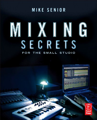 Mixing Secrets in the small studio (Sound On Sound Presents...)