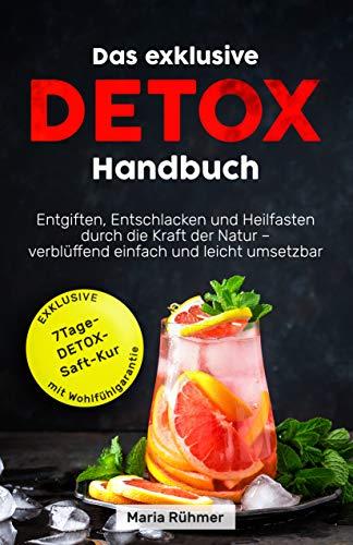 Das exklusive Detox Handbuch: Entgiften, Entschlacken und Heilfasten durch die Kraft der Natur - verblüffend einfach und leicht umsetzbar. - Vitamin C Detox