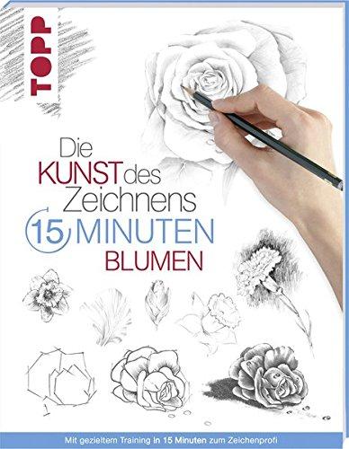 Die Kunst des Zeichnens 15 Minuten - Blumen: Mit gezieltem Training in 15 Minuten zum Zeichenprofi - Blumen-buch