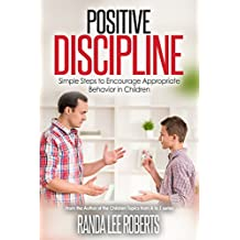 Positive Discipline: Simple Steps to Encourage Appropriate Behavior in Children (English Edition)