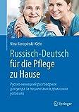 Russisch - Deutsch für die Pflege zu Hause: Русско-немецкий разговорник для ухода за пациентами в домашних условиях
