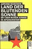 Land der blutenden Sonne. Mit der Roten Armee in Afghanistan. - Artjom Borowik