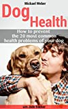 Dog Health: How to prevent the 20 most common health problems of your dog (health for dogs, veterinary handbook, medicine for pets, dog health)