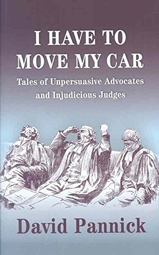 [I Have to Move My Car: Tales of Unpersuasive Advocates and Injudicious Judges] (By: David Pannick) [published: November, 2008]