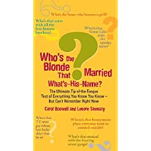 Who's the Blonde That Married What's-His-Name?: The Ultimate Tip-of-the-Tongue Test of Everything You Know You Know--But Can'tRe member Right Now by Carol Boswell (June 02,2009)