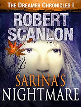 Sarina's Nightmare: A Sci-Fi Parallel Universe Adventure (The Dreamer Chronicles Book 1) by [Scanlon, Robert]
