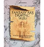 Fantasy Art Drawing Skills: All the Art Techniques, Demonstrations, & Shortcuts You Need to Master Fantasy Art (Paperback) - Common