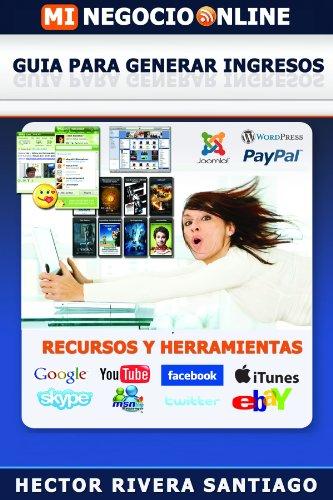 Pasos para crear un Negocio en Internet (Guia, Recursos y Herramientas para Generar Ingresos) por Hector Rivera Santiago