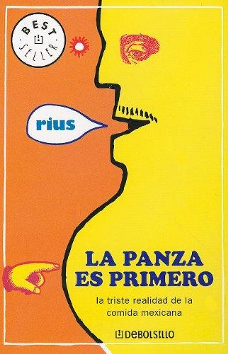 La Panza Es Primero: La Triste Realidad de la Comida Mexicana = The Belly Comes First (Best Seller (Debolsillo))