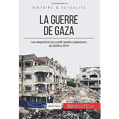 La guerre de Gaza: Les temps forts du conflit israélo-palestinien, de 2006 à 2014
