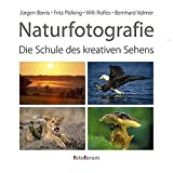 Naturfotografie: Die Schule des kreativen Sehens - Jürgen Borris