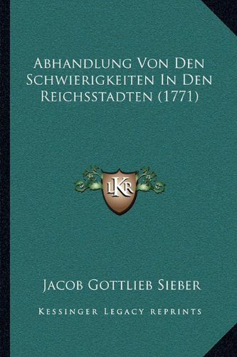 Abhandlung Von Den Schwierigkeiten in Den Reichsstadten (1771)