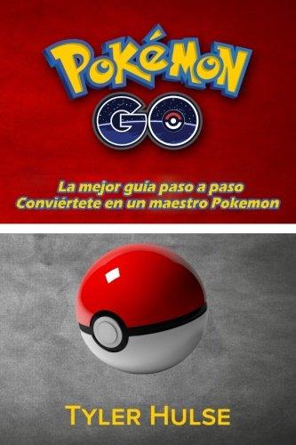 Pokemon Go: La mejor guía para convertirse en un maestro Pokemon (consejos, trucos, tutorial, estrategias, secretos, consejos): Android, iOS, consejos, estrategia