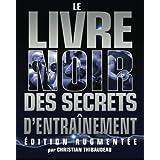 Le Livre Noir des Secrets d'Entrainement: Edition Augmentee