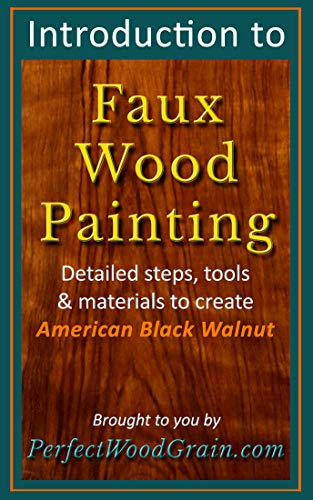 Introduction to Faux Wood Painting: Detailed steps, tools & materials to create American Black Walnut (English Edition) -