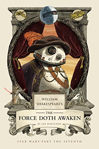 Shakespeare The Force Doth Awaken (Star Wars Part the Seventh)