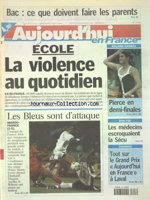 AUJOURD'HUI EN FRANCE [No 17341] du 07/06/2000 - BAC - CE QUE DOIVENT FAIRE LES PARENTS - ECOLE - LA VIOLENCE AU QUOTIDIEN - DIALYSE - LES MEDECINS ESCROQUAIENT LA SECU - LES SPORTS - FOOT - ROLAND-GARROS ET PIERCE