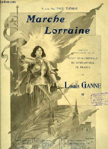 MARCHE LORRAINE composées à l'occasion de la XVIIIéme fête fédérale de gymnastique de France. pour piano seul par LOUIS GANNE