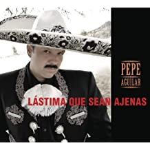 L??stima Que Sean Ajenas by Pepe Aguilar (2013-10-08)
