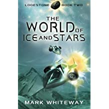 Lodestone Book Two: The World of Ice and Stars (Volume 2) by Mark Whiteway (2012-08-06)