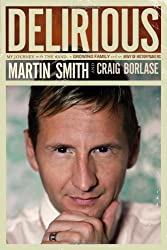 Delirious: My Journey with the Band, a Growing Family, and an Army of Historymakers by Martin Smith (2011-02-01)