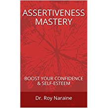 ASSERTIVENESS MASTERY: BOOST YOUR CONFIDENCE & SELF-ESTEEM (English Edition)