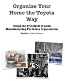 Organize Your Home the Toyota Way - Using the principles of Lean Manufacturing for home organization