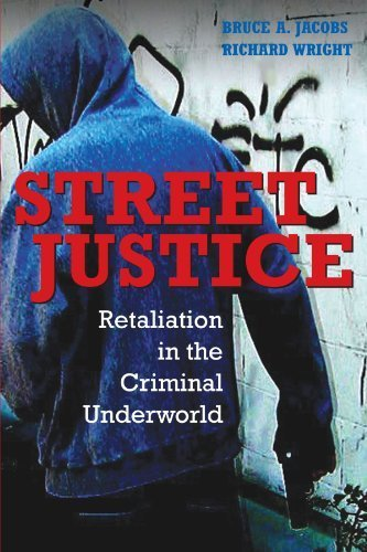 Street Justice: Retaliation in the Criminal Underworld (Cambridge Studies in Criminology) by Bruce A. Jacobs (2006-05-22)