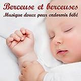 Berceuse et berceuses, musique douce pour endormir bébé