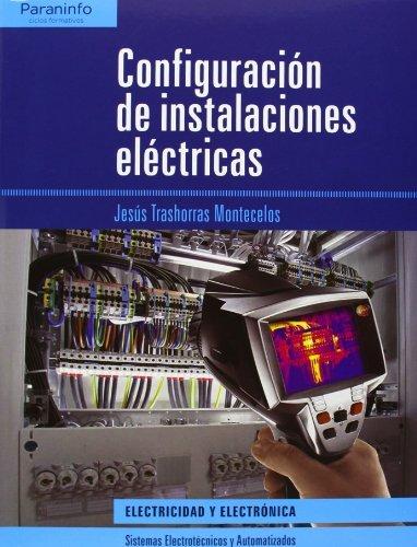 Configuración de instalaciones eléctricas (Electricidad Electronica) por JESÚS TRASHORRAS MONTECELOS