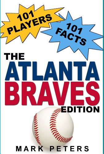 101 Players - 101 Facts: The Atlanta Braves Edition (English Edition) (Chipper Baseball Atlanta Braves Jones)