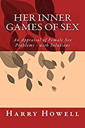HER Inner Games of Sex: An Appraisal of Female Sex Problems - with Solutions by Dr Harry Howell DSc (2014-04-13)