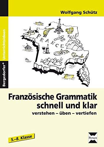 Französische Grammatik schnell und klar: verstehen - üben - vertiefen (5. bis 8. Klasse)
