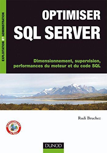 Optimiser SQL Server - Dimensionnement, supervision, performances du moteur et du code SQL par Rudi Bruchez