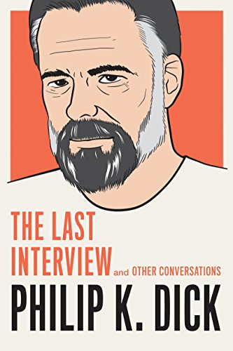 Philip K. Dick: The Last Interview: and Other Conversations (The Last Interview Series) (English Edition) - Philip Sammlung