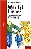 Was ist Liebe?: Sexualerziehung in der Familie (Beltz Taschenbuch/Ratgeber)