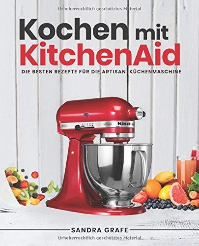 Kochen mit KitchenAid©: Die besten Rezepte für