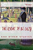 THE RIGHT TO BE LAZY AND OTHER STUDIES by PAUL LAFARGUE