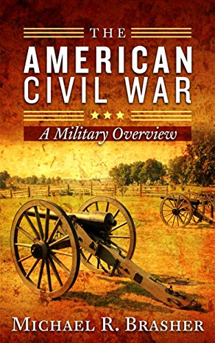 The American Civil War: A Military Overview (English Edition) por Michael R. Brasher